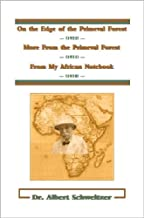 On the Edge of the Primeval Forest (1922) & More From the Primeval Forest (1931) & From My African Notebook (1938)
