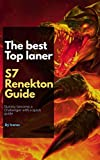 S7 Renekton Guide: The best Top laner (English Edition)