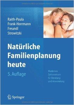 Natürliche Familienplanung heute: Modernes Zykluswissen für Beratung und Anwendung ( 13. April 2013 )
