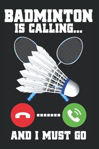 "Badminton Is Calling And I Must Go: Notizbuch Für Badminton Spieler Schläger Badmintonspieler (Liniert, 15 x 23 cm, 120 Linierte Seiten, 6\"" x 9\"") Lustige Badminton Sprüche Für Badminton Spieler"