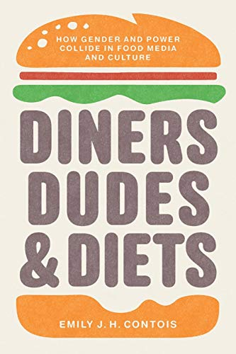 Compare Textbook Prices for Diners, Dudes, and Diets: How Gender and Power Collide in Food Media and Culture Studies in United States Culture Illustrated Edition ISBN 9781469660745 by Contois, Emily J. H.