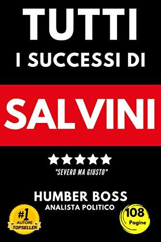 Salvini: tutti i successi: Un libro ironico, severo ma giusto su tutti i grandi successi di Salvini