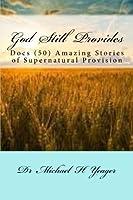 God Still Provides: Docs (50) Amazing Stories of Supernatural Provision