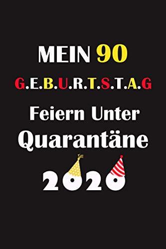 Mein 90 Geburtstag Feiern Unter Quarantäne: lustig Geschenk Tagebuch während Quarantäne / Geburtstag Notizbuch für Mädchen und Jungen für Sie und Ihn ... in, 120 Seiten / geburtstagskarte 90 jahre