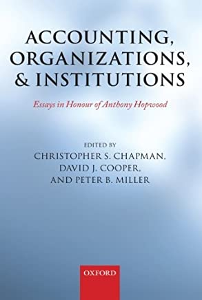 Accounting, Organizations, and Institutions: Essays in Honour of Anthony Hopwood by Christopher S. Chapman (Editor), David J. Cooper (Editor), Peter Miller (Editor) (15-Mar-2012) Paperback