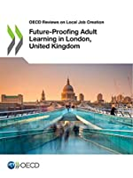 OECD Reviews on Local Job Creation Future-Proofing Adult Learning in London, United Kingdom