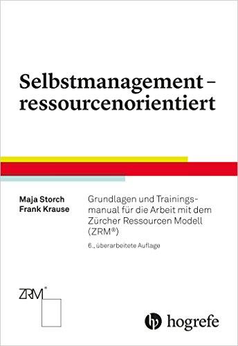 Selbstmanagement – ressourcenorientiert: Grundlagen und Trainingsmanual für die Arbeit mit dem Zürcher Ressourcen Modell (ZRM®)