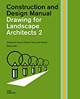 Drawing for Landscape Architects 2: Construction and Design Manual: Perspective Views in History, Theory, and Practice