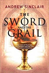The Sword and the Grail: The Story of the Grail, the Templars and the True Discovery of America