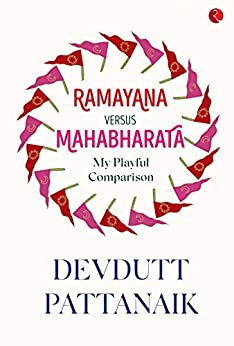 Ramayana Versus Mahabharata: My Playful Comparison by [Devdutt Pattanaik]