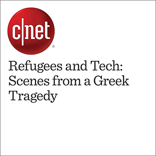 Refugees and Tech: Scenes from a Greek Tragedy audiobook cover art