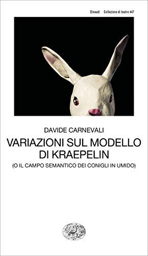 Variazioni sul modello di Kraepelin: (o il campo semantico dei coniglio in umido) (Collezione di teatro Vol. 447) (Italian Edition)