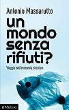 Un mondo senza rifiuti?: Viaggio nell'economia circolare (Contemporanea Vol. 281)...
