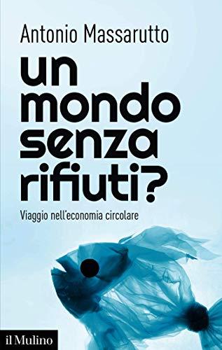Un mondo senza rifiuti?: Viaggio nell'economia circolare (Contemporanea Vol. 281)
