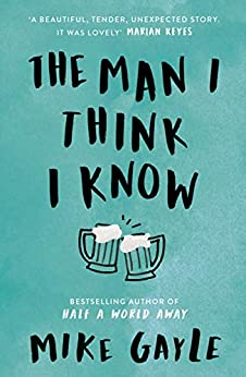 The Man I Think I Know: A feel-good, uplifting story of the most unlikely friendship (English Edition) van [Mike Gayle]