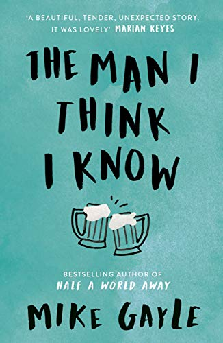 The Man I Think I Know: A feel-good, uplifting story of the most unlikely friendship by [Mike Gayle]