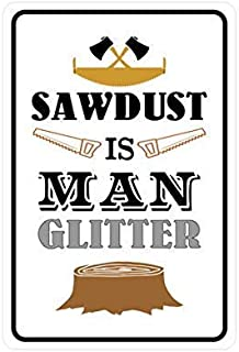 Everett Goodman Notice Sign - Sawdust is Man Glitter.8X12 Inch Metal Sign for Warning Sign Office Sign Cuation Sign