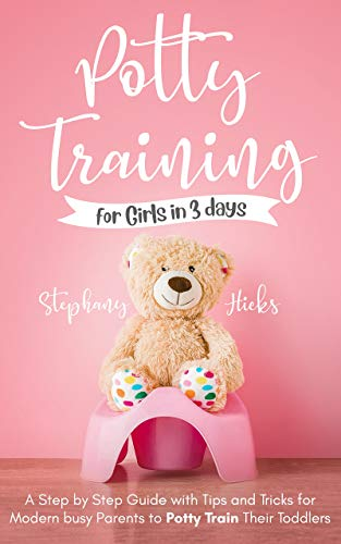 Potty Training for Girls in 3 days: A Step-by-Step Guide with Tips and Tricks for Modern Busy Parents to Potty-Train Their Toddlers