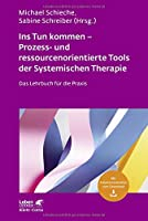 Ins Tun kommen - Prozess- und ressourcenorientierte Tools der Systemischen Therapie: Das Lehrbuch fuer die Praxis
