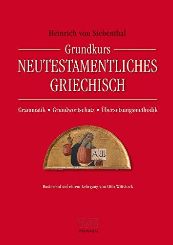 Grundkurs Neutestamentliches Griechisch: Grammatik - Grundwortschatz - Übersetzungsmethodik (TVG - Lehrbücher)