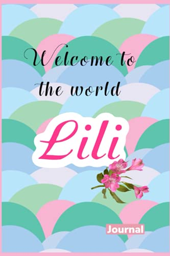 """Journal - WELCOME TO THE WORLD LILI: Cute journal for a baby named Lili - Combination sketchbook and notebook, with alternate lined and blank pages - 6"""" x 9"""" paperback"""