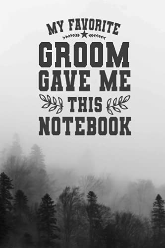 My Favorite groom Gave Me This Notebook: Lined Notebook/ Journal Gift, 120 pages, 6x9, Soft Cover, Matte Finish