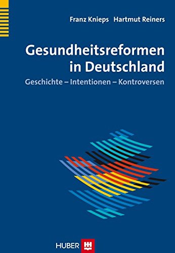 Gesundheitsreformen in Deutschland: Geschichte - Intentionen - Konfliktlinien
