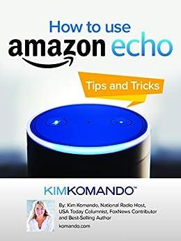 How to Use Amazon Echo: Tips and Tricks by [Kim Komando]