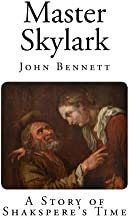 Master Skylark: A Story of Shakspere's Time (Top 100 Books)
