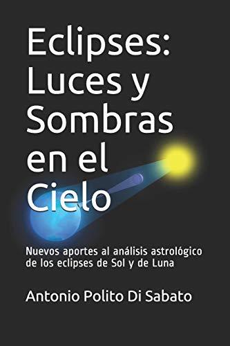 Eclipses: Luces y Sombras en el Cielo: Nuevos aportes al análisis astrológico de los eclipses de Sol y de Luna