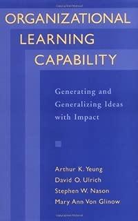 Organizational Learning Capability: Generating and Generalizing Ideas with Impact (English Edition)