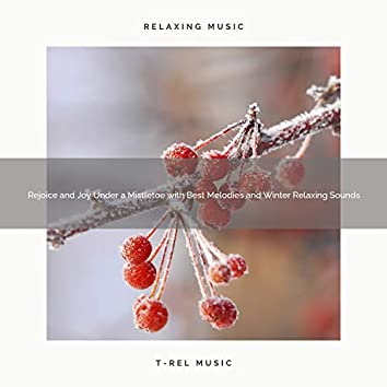 Rejoice and Joy Under a Mistletoe with Best Melodies and Winter Relaxing Sounds