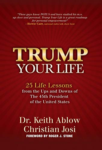 Compare Textbook Prices for Trump Your Life: 25 Life Lessons from the Ups and Downs of The 45th President of the United States  ISBN 9781642798807 by Ablow, Dr. Keith R.,JosI, Christian,Stone, Roger