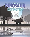 Dinosaur Extinction Activity Book For Kids Age 6-12: Unleash Your Child s Creativity With These Fun Games, Mazes And Puzzles, Dinosaur Activity Book For Children Age 6-12   64 Pages   8 x 10 Inch
