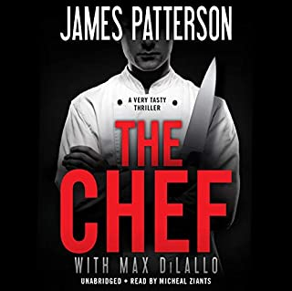 The Chef                   By:                                                                                                                                 James Patterson,                                                                                        Max DiLallo                               Narrated by:                                                                                                                                 Micheal Ziants                      Length: 9 hrs and 56 mins     744 ratings     Overall 4.0
