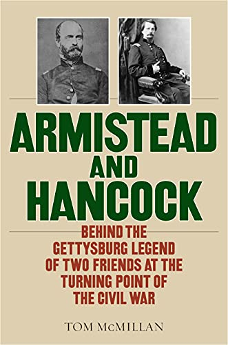Armistead and Hancock: Behind the Gettysburg Legend of Two Friends at the Turning Point of the Civil War