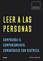 Leer a las personas / Read to People: Comprenda el comportamiento; comuníquese con destreza/ Understand the Behavior; Communicate With Skill (Construir + Llegar a Ser)