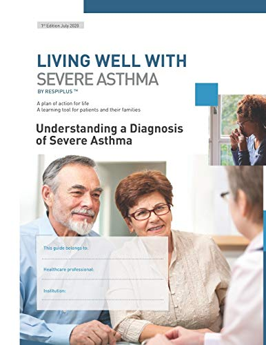 Understanding a Diagnosis of Severe Asthma: A plan of action for life. A learning tool for patients and their families: 2 (Living Well With Severe Asthma)