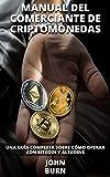 MANUAL DEL COMERCIANTE DE CRIPTOMONEDAS: Una guía completa sobre cómo operar con Bitcoin y Altcoins