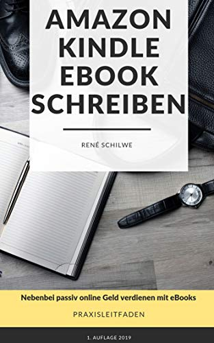 Amazon Kindle eBook schreiben: Schritt für Schritt Anleitung zum Schreiben Deines 1. kindle eBooks