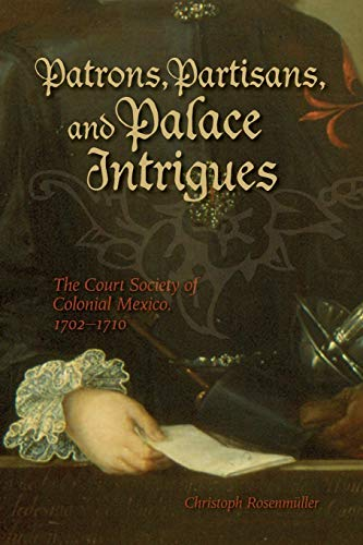Compare Textbook Prices for Patrons, Partisans, and Palace Intrigues: The Court Society of Colonial Mexico 1702-1710 Latin American and Caribbean Volume 6 Illustrated Edition ISBN 9781552382349 by Rosenmuller, Christoph