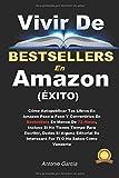 Vivir de Bestsellers en Amazon: Cómo Lanzar Tus Libros En Amazon Para Ser Bestsellers En Menos De 72...
