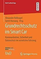Grundrechtsschutz im Smart Car: Kommunikation, Sicherheit und Datenschutz im vernetzten Fahrzeug (DuD-Fachbeitraege)