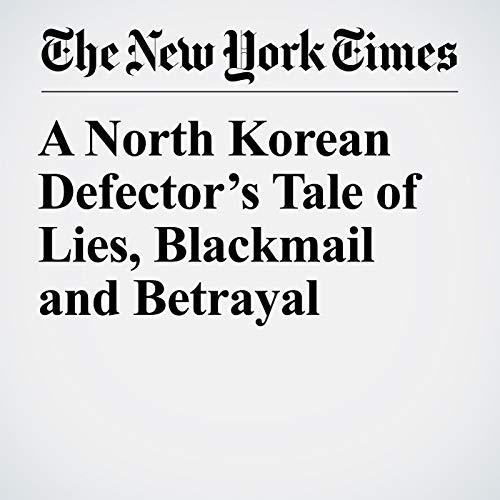 A North Korean Defector's Tale of Lies, Blackmail and Betrayal copertina