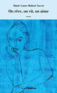 On rêve, on vit, on aime par Marie-Laure Hubert Nasser