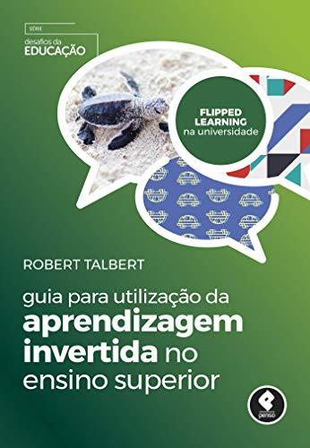 Guia para Utilização da Aprendizagem Invertida no Ensino Superior