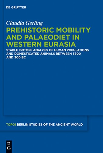 Prehistoric Mobility and Diet in the West Eurasian Steppes 3500 to 300 BC: An Isotopic Approach (Topoi – Berlin Studies of the Ancient World/Topoi – Berliner ... der Alten Welt Book 25) (English Edition)