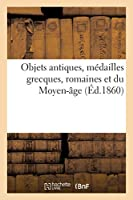 Objets Antiques, Médailles Grecques, Romaines Et Du Moyen-Âge