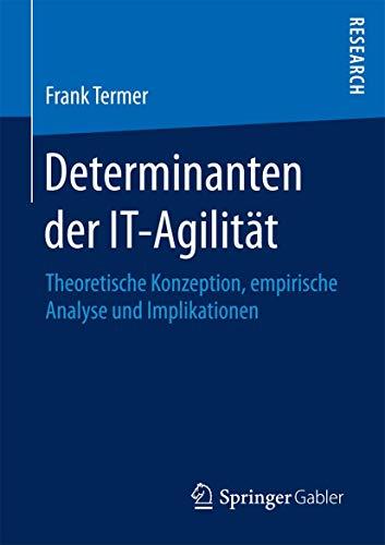 Determinanten der IT-Agilität: Theoretische Konzeption, empirische Analyse und Implikationen