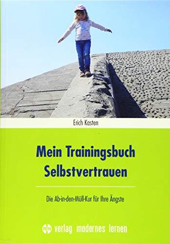 Mein Trainingsbuch Selbstvertrauen: Die Ab-in-den-Müll-Kur für Ihre Ängste